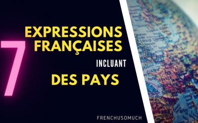 #31. 7 Expressions Françaises Incluant  Des Pays